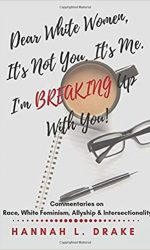 Dear Women, It_s Not You. It_s Me. I_m Breaking Up with You!- Hannah L. Drake