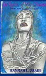 In Spite of My Chains- Poems from a Liberated Mind- Hannah L. Drake