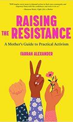 Raise the Resistence- A Mother_s Guide to Practical Activism- Farrah Alexander