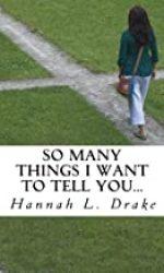 So Many Things I Want to Tell You- Hannah L. Drake