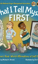 What I Tell Myself FIRST- Children_s Real-World Affirmations of Self Esteem- Michael A. Brown