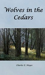 Wolves in the Cedars- Charles E. Hayes